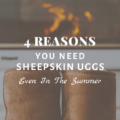 4 Reasons You Need Sheepskin Uggs Even In The Summer