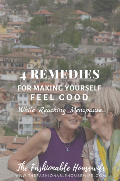 4 Remedies For Making Yourself Feel Good While Reaching Menopause