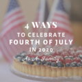 4 Ways to Celebrate Fourth of July in 2020 as a Family