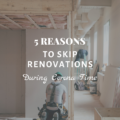 5 Reasons To Skip Renovations During Corona Time