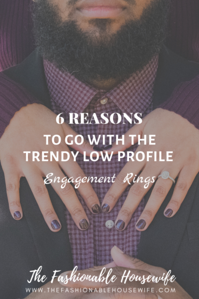 6 Reasons To Go With The Trendy Low Profile Engagement Rings
