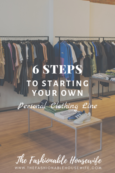 6 Steps To Starting Your Own Personal Clothing Line