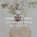 7 Unique Decoration Ideas That'll Make Your Wedding Day Unforgettable