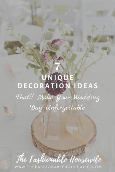 7 Unique Decoration Ideas That'll Make Your Wedding Day Unforgettable