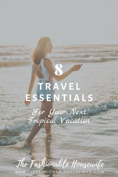 8 Travel Essentials For Your Next Tropical Vacation