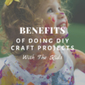 Benefits of Doing DIY Craft Projects With The Kids