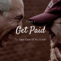 Can I Get Paid To Take Care Of My Child?