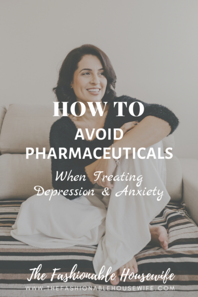 How To Avoid Pharmaceuticals When Treating Depression and Anxiety