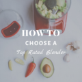 How To Choose a Top Rated Blender