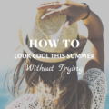 How To Look Cool This Summer Without Trying