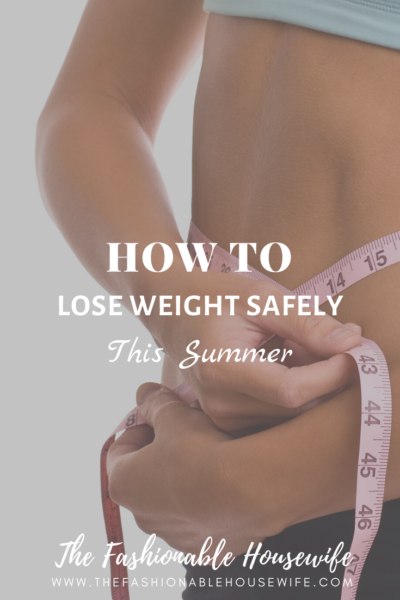 How To Lose Weight Safely This Summer