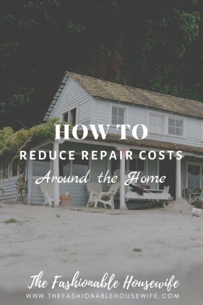 How To Reduce Repair Costs Around the Home