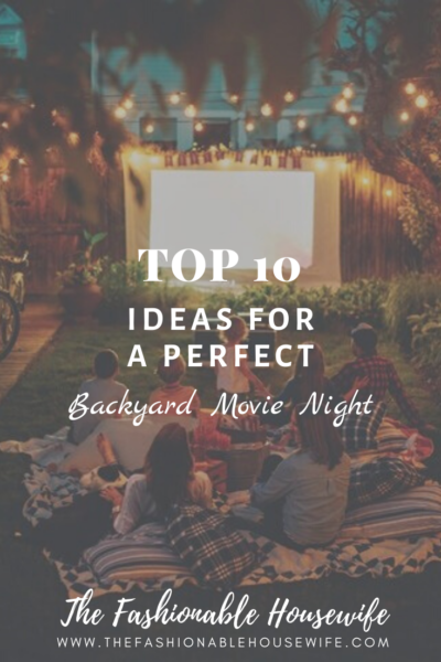 Top 10 Ideas for a Perfect Backyard Movie Night