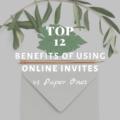 Top 12 Benefits Of Using Online Invites vs Paper Ones