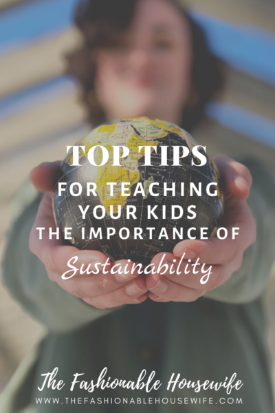 Top Tips For Teaching Your Kids the Importance of Sustainability