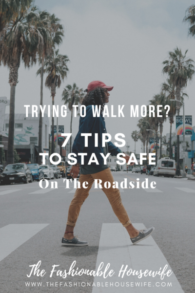 Trying to Walk More? 7 Tips to Stay Safe on the Roadside