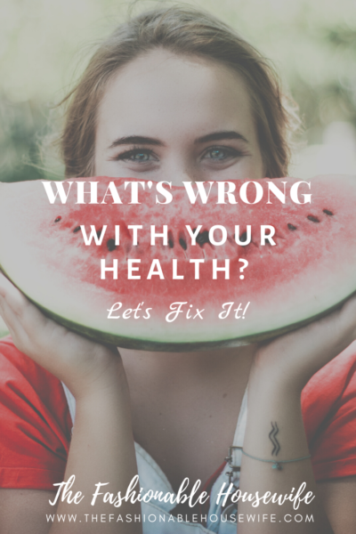 What's Wrong With Your Health? Let's Fix It!