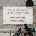 Why You Should Use Food Delivery Apps During The Pandemic
