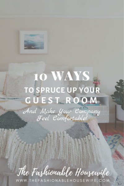 10 Ways To Spruce Up Your Guest Room & Make Company Feel Comfortable