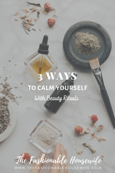 3 Ways To Calm Yourself With Beauty Rituals