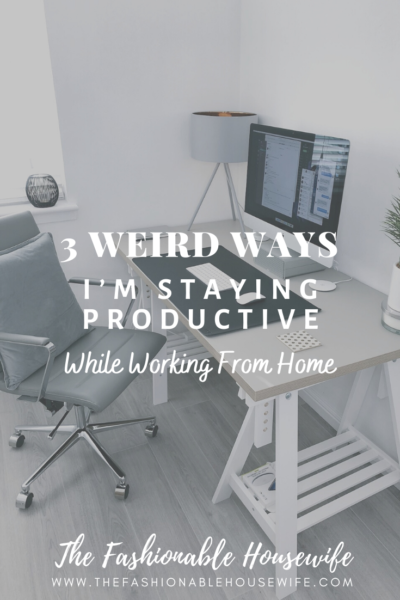 3 Weird Ways I'm Staying Productive While Working From Home