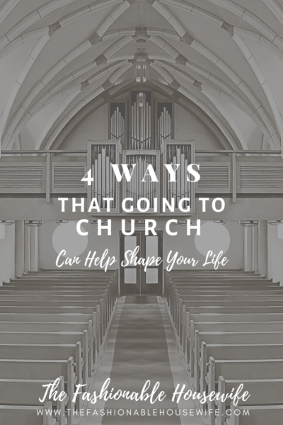4 Ways That Going To Church Can Help Shape Your Life