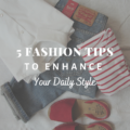 5 Fashion Tips To Enhance Your Daily Style