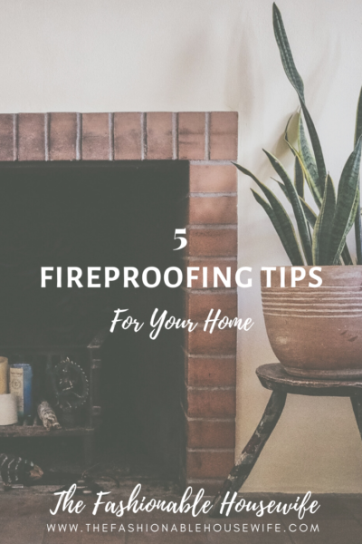 5 Fireproofing Tips For Your Home