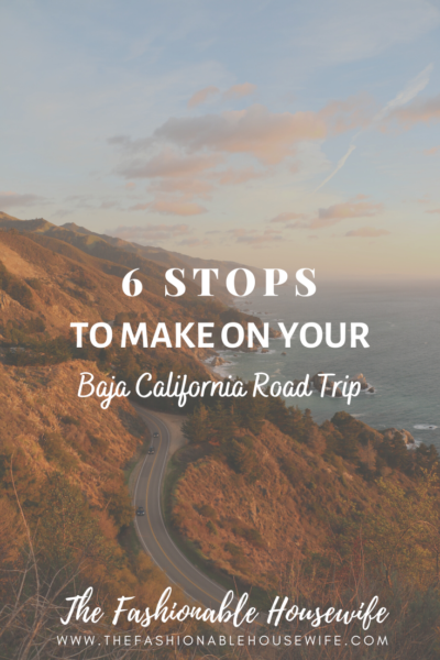 6 Stops To Make On Your Baja California Road Trip