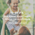 6 Tips for Making Your Child's Dental Check-Up Easier