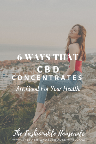 6 Ways That CBD Concentrates Are Good For Your Health
