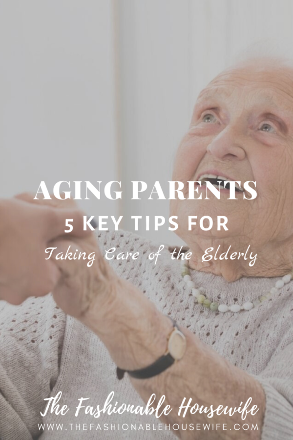 Aging Parents: 5 Key Tips for Taking Care of the Elderly