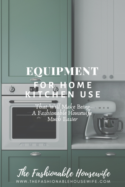 Equipment For Home Kitchen Use That Will Make Being A Fashionable Housewife Much Easier