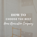 How To Choose The Best Home Renovation Company