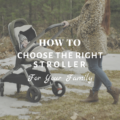 How To Choose the Right Stroller for Your Family
