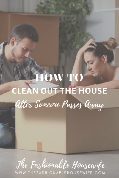 How To Clean Out The House After Someone Passes Away