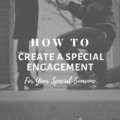How To Create a Special Engagement for Your Special Someone