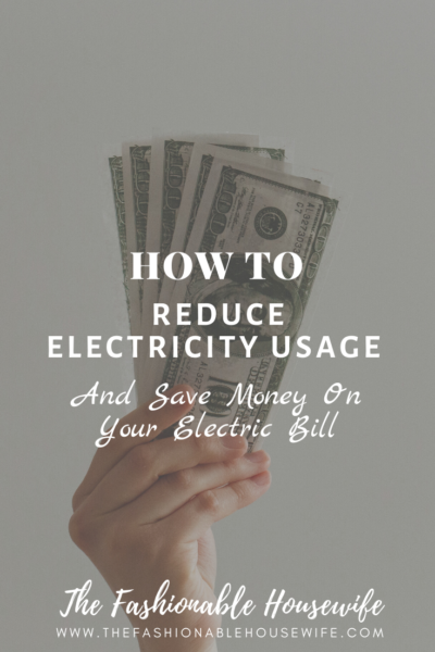 How To Reduce Electricity Usage & Save Money On Your Electric Bill