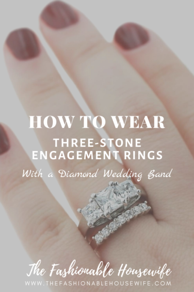 Tips for Combining your Three-Stone Engagement Ring with a Diamond Wedding Band