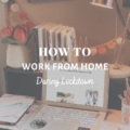 How To Work From Home During Lockdown