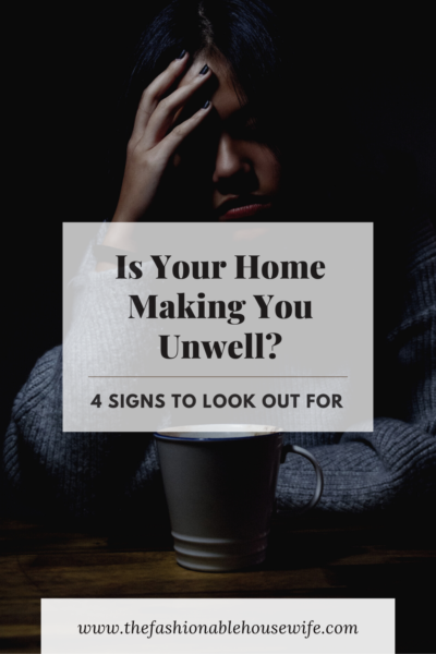Is Your Home Making You Unwell? 4 Signs To Look Out For