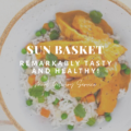 Sun Basket: Remarkably Tasty and Healthy!
