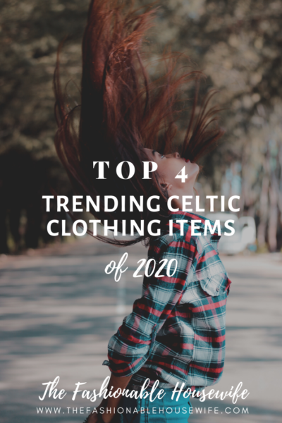 The Top 4 Trending Celtic Clothing Items Of 2020