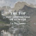The Top Must-See Attractions in Denver This Summer