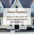 What Is The Cost of Replacing Windows and Doors?