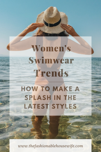 Women's Swimwear Trends & How To Make a Splash in the Latest Styles