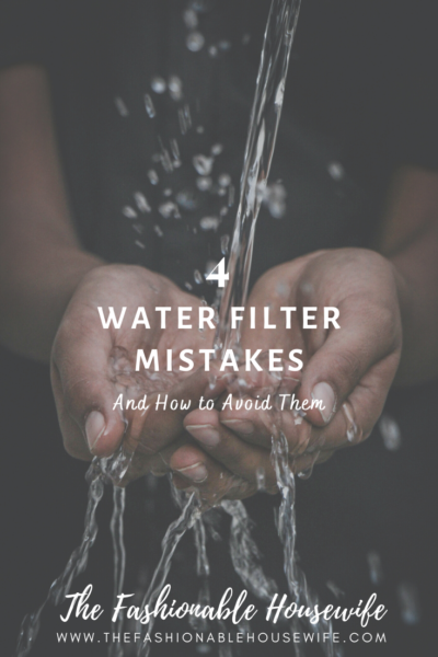 4 Common Water Filter Mistakes and How to Avoid Them