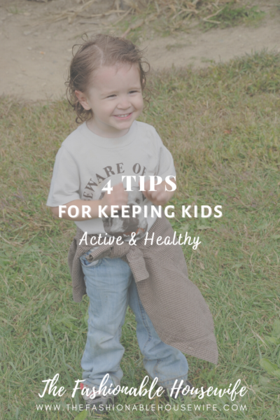 4 Tips For Keeping Kids Active And Healthy