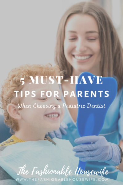 5 Must-Know Tips For Parents When Choosing a Pediatric Dentist