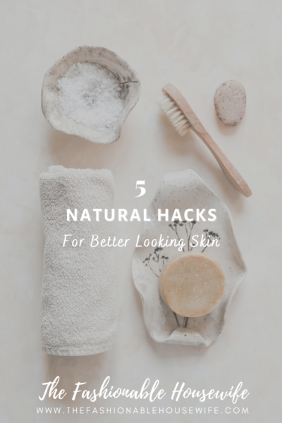 5 Natural Hacks for Better Looking Skin